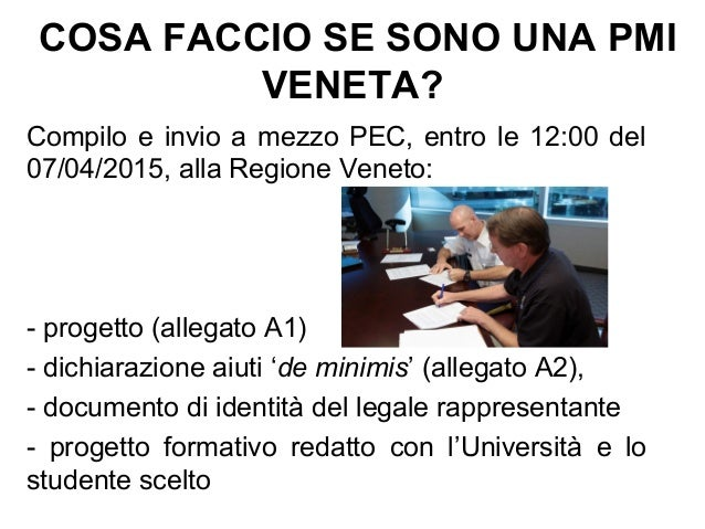 COSA FACCIO SE SONO UNA PMI VENETA? Compilo e invio a mezzo PEC, entro le 12:00 del 07/04/2015, alla Regione Veneto: - pro...