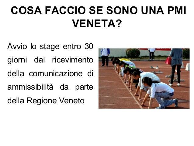 Avvio lo stage entro 30 giorni dal ricevimento della comunicazione di ammissibilità da parte della Regione Veneto COSA FAC...