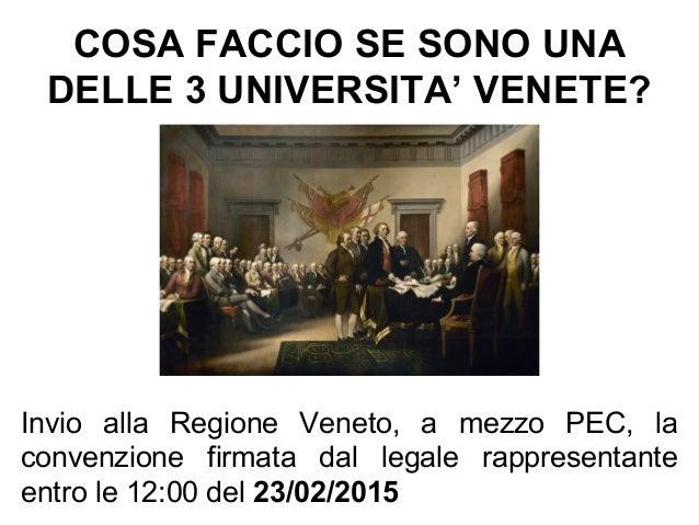 COSA FACCIO SE SONO UNA DELLE 3 UNIVERSITA' VENETE? Invio alla Regione Veneto, a mezzo PEC, la convenzione firmata dal leg...