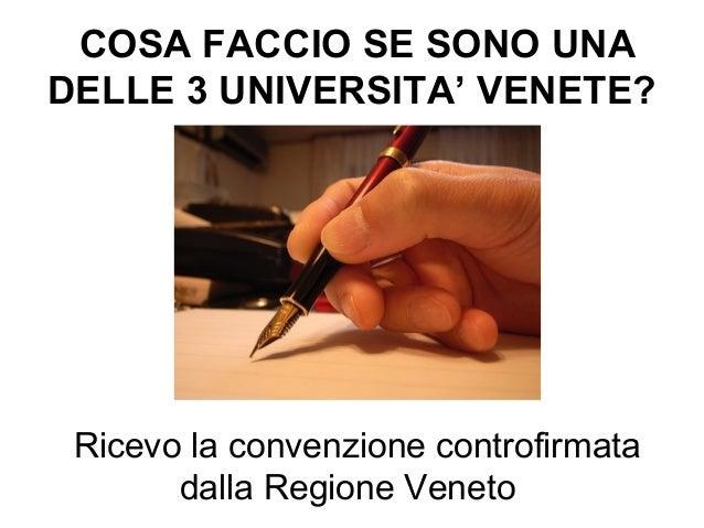 COSA FACCIO SE SONO UNA DELLE 3 UNIVERSITA' VENETE? Ricevo la convenzione controfirmata dalla Regione Veneto