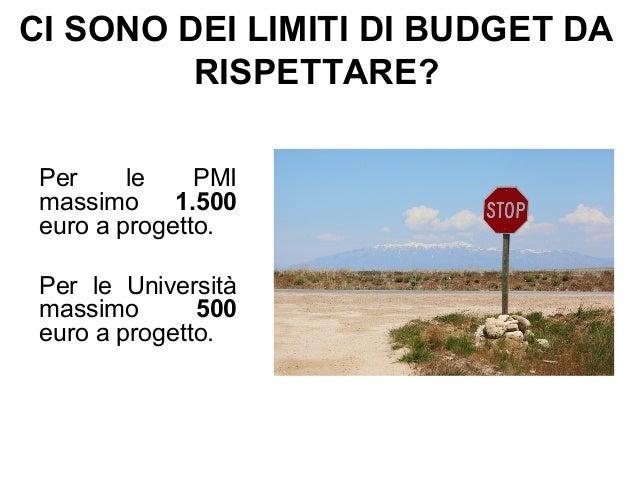 CI SONO DEI LIMITI DI BUDGET DA RISPETTARE? Per le PMI massimo 1.500 euro a progetto. Per le Università massimo 500 euro a...