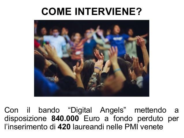 """COME INTERVIENE? Con il bando """"Digital Angels"""" mettendo a disposizione 840.000 Euro a fondo perduto per l'inserimento di 4..."""