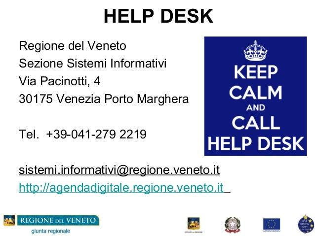 HELP DESK Regione del Veneto Sezione Sistemi Informativi Via Pacinotti, 4 30175 Venezia Porto Marghera Tel. +39-041-279 22...