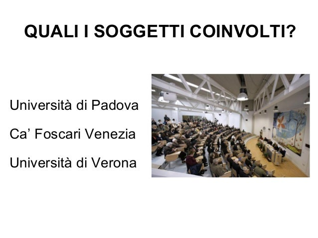QUALI I SOGGETTI COINVOLTI? Università di Padova Ca' Foscari Venezia Università di Verona