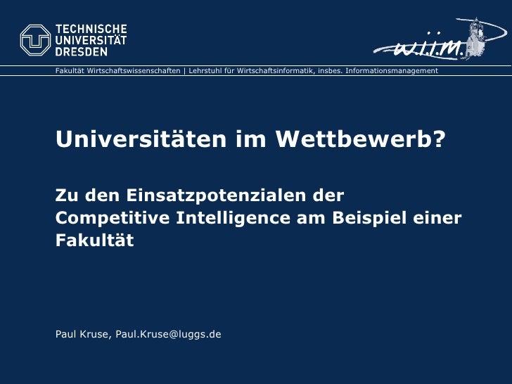 Universitäten im Wettbewerb?  Zu den Einsatzpotenzialen der  Competitive Intelligence am Beispiel einer Fakultät Paul Krus...