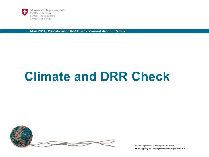 May 2011, Climate and DRR Check Presentation in Cuzco Federal Department of Foreign Affairs FDFA Swiss Agency for Developm...
