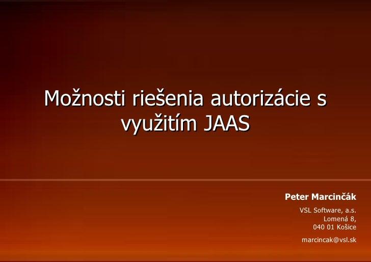 Možnosti riešenia autorizácie s       využitím JAAS                          Peter Marcinčák                             V...