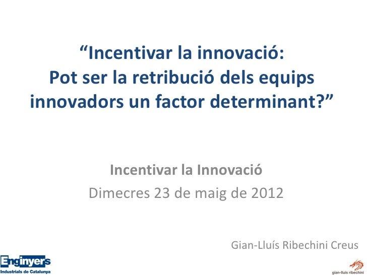 """""""Incentivar la innovació:  Pot ser la retribució dels equipsinnovadors un factor determinant?""""         Incentivar la Innov..."""
