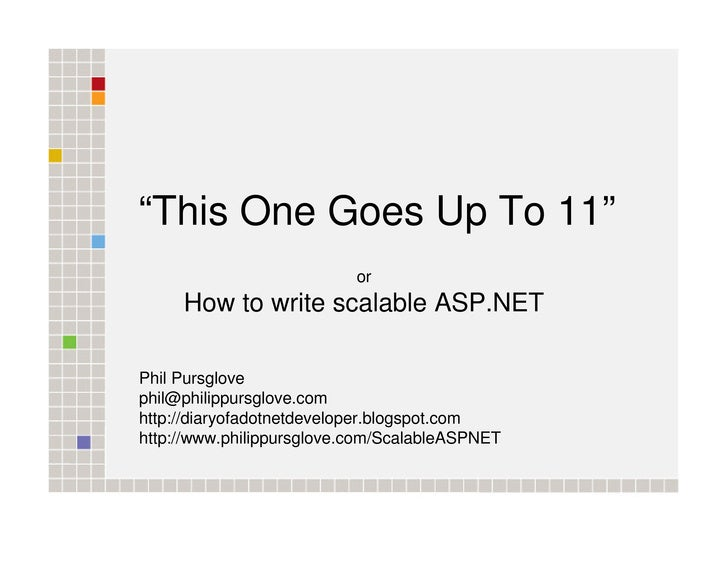 """This One Goes Up To 11""                            or      How to write scalable ASP.NET  Phil Pursglove phil@philippursg..."