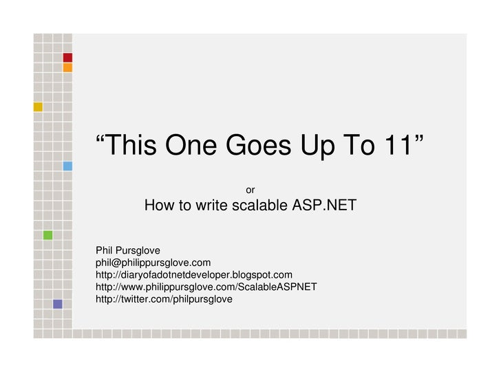 """""""This One Goes Up To 11""""                               or          How to write scalable ASP.NET  Phil Pursglove phil@phil..."""