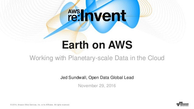 © 2016, Amazon Web Services, Inc. or its Affiliates. All rights reserved. Jed Sundwall, Open Data Global Lead November 29,...