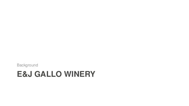 E&J Gallo Winery Largest Winery in the world • Established in 1933 and headquartered in Modesto, California, E. & J. Gallo...