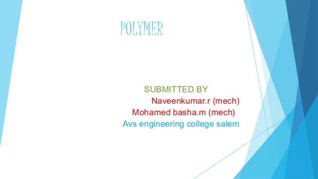 POLYMER SUBMITTED BY Naveenkumar.r (mech) Mohamed basha.m (mech) Avs engineering college salem