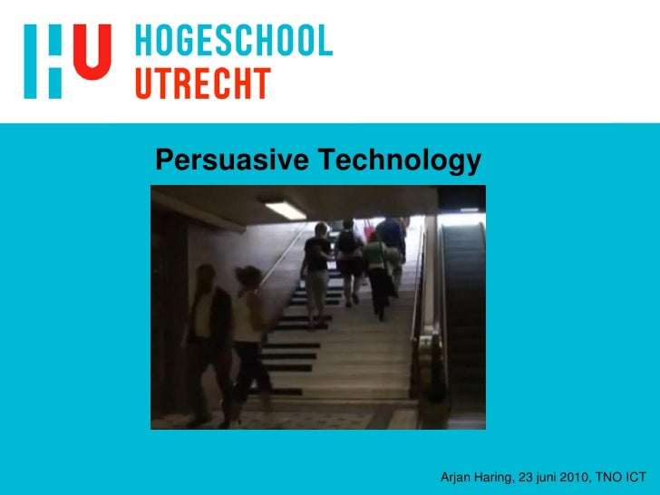 Persuasive Technology                       Arjan Haring, 23 juni 2010, TNO ICT