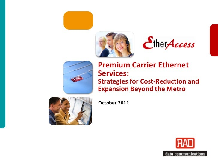 Premium Carrier EthernetServices:Strategies for Cost-Reduction andExpansion Beyond the MetroOctober 2011                  ...