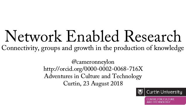 Network Enabled Research @cameronneylon http://orcid.org/0000-0002-0068-716X Adventures in Culture and Technology Curtin, ...