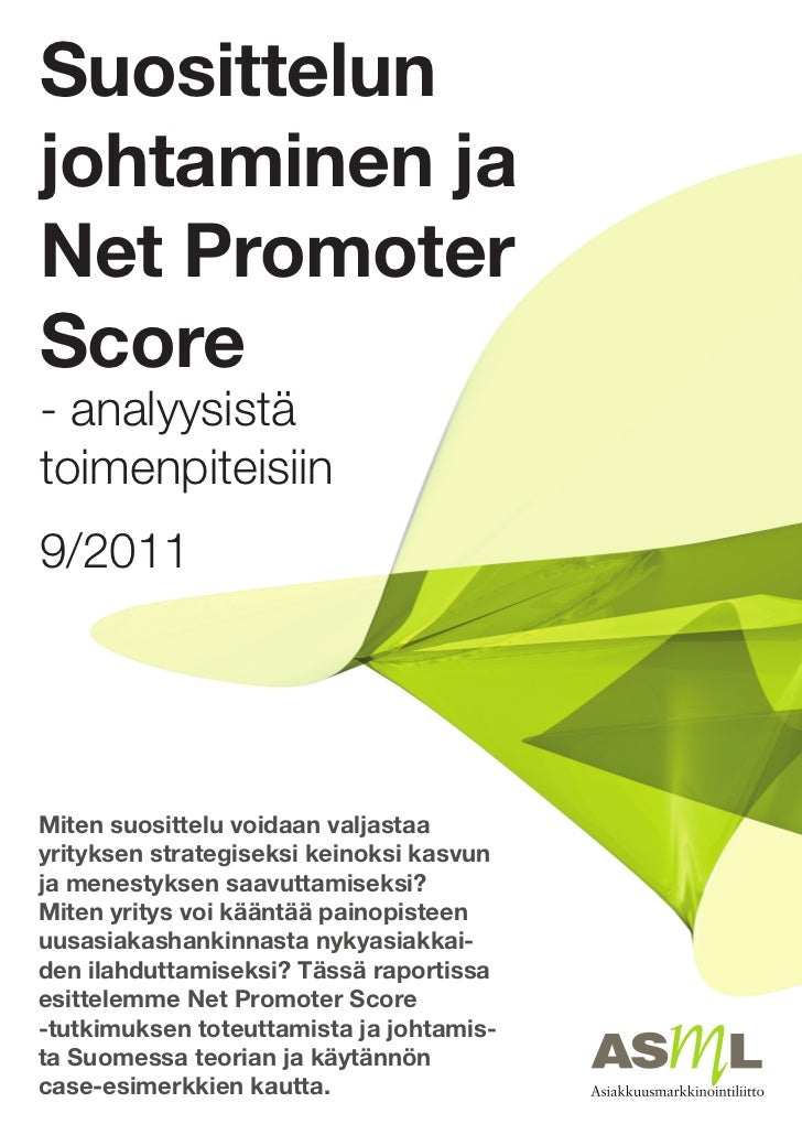 Suosittelunjohtaminen jaNet PromoterScore- analyysistätoimenpiteisiin9/2011Miten suosittelu voidaan valjastaayrityksen str...