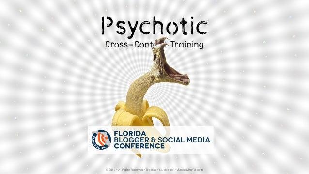 © 2013 • All Rights Reserved •Big Block Studios Inc. • JusticeMitchell.com Psychotic Cross-Content Training