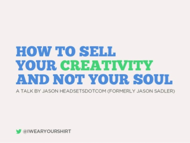 Jason Headsetsdotcom: How to Sell Your Creativity and Not Sell Your Soul #FLBlogCon13