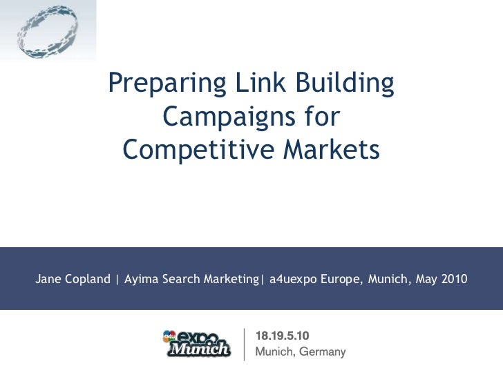 Preparing Link Building Campaigns forCompetitive Markets<br />Jane Copland | Ayima Search Marketing| a4uexpo Europe, Munic...