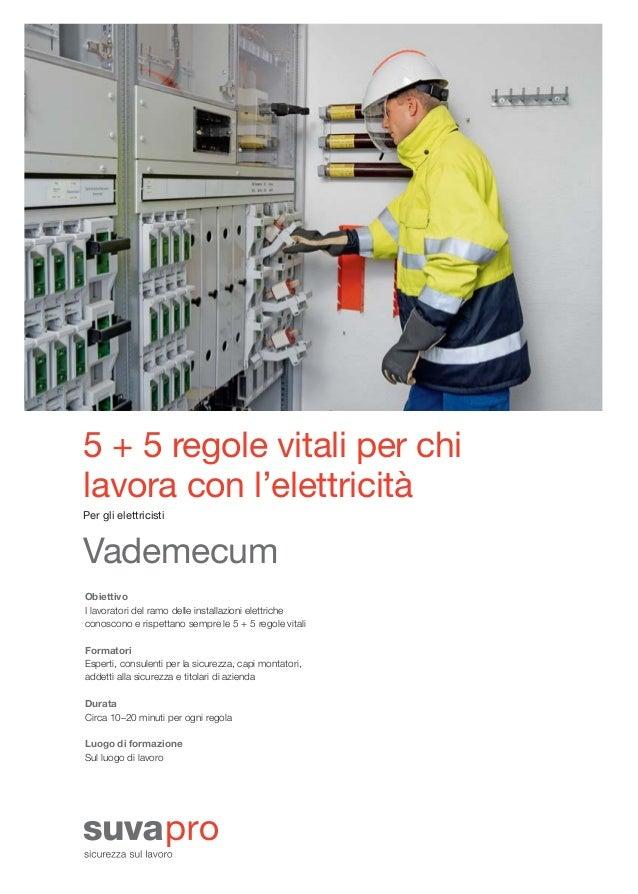 5 + 5 regole vitali per chi lavora con l'elettricità Per gli elettricisti Vademecum Obiettivo I lavoratori del ramo delle ...