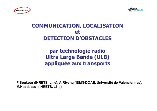 COMMUNICATION, LOCALISATION et DETECTION D'OBSTACLES par technologie radio Ultra Large Bande (ULB) appliquée aux transport...
