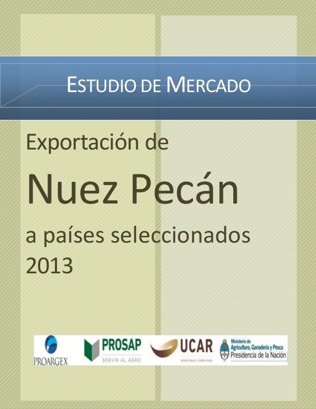 ESTUDIO DE MERCADO Exportación de  Nuez Pecán a países seleccionados 2013  Esa banco