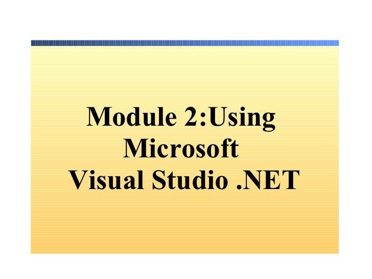 Module 2:Using  Microsoft  Visual Studio .NET