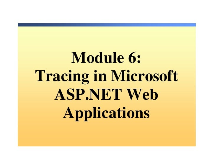 Module 6:Tracing in Microsoft  ASP.NET Web   Applications