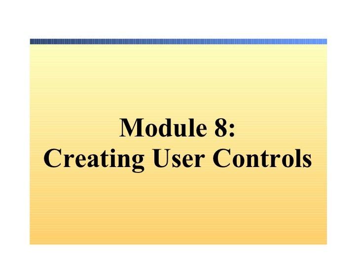 Mo dule 8: Creating User Controls