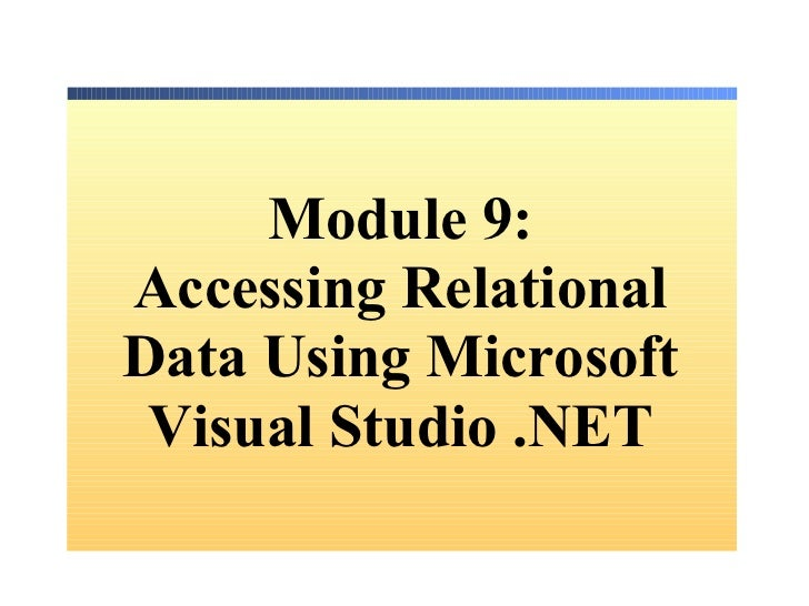 Module  9: Accessing Relational Data Using Microsoft Visual Studio .NET