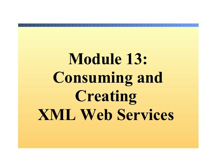 Module 13: Consuming and Creating  XML Web Services