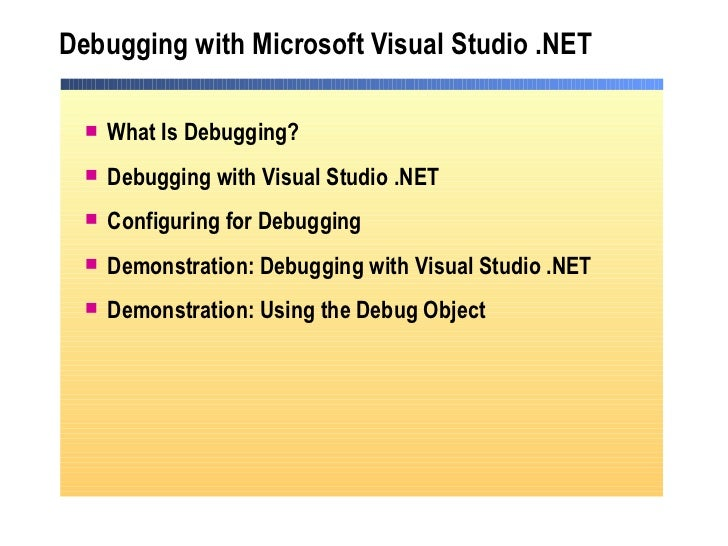 Debugging with Microsoft Visual Studio .NET <ul><li>What Is Debugging? </li></ul><ul><li>Debugging with Visual Studio .NET...