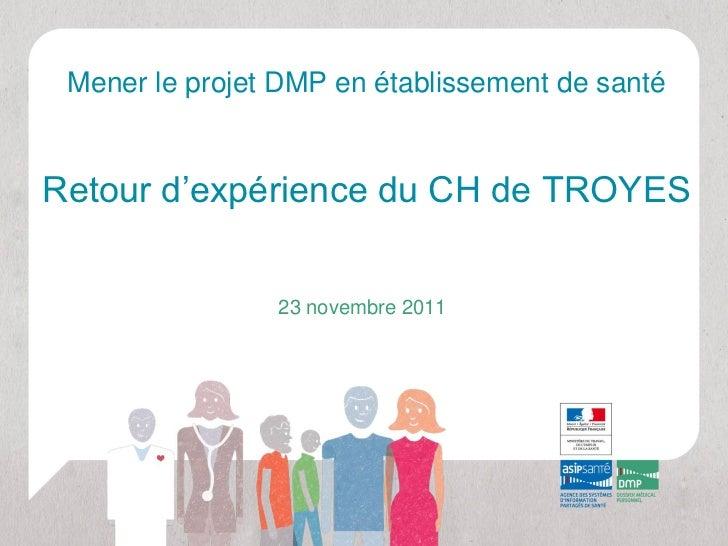 Mener le projet DMP en établissement de santéRetour d'expérience du CH de TROYES                23 novembre 2011