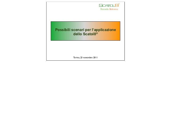 Riccardo BeltramoPossibili scenari per l'applicazione           dello Scatol8®          Torino, 23 novembre 2011