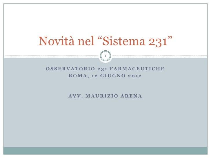"""Novità nel """"Sistema 231""""               1 OSSERVATORIO 231 FARMACEUTICHE      ROMA, 12 GIUGNO 2012      AVV. MAURIZIO ARENA"""