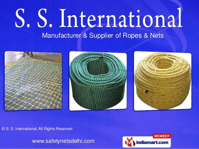 © S. S. International, All Rights Reservedwww.safetynetsdelhi.comManufacturer & Supplier of Ropes & Nets