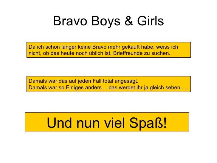 Bravo Boys & Girls Da ich schon länger keine Bravo mehr gekauft habe, weiss ich nicht, ob das heute noch üblich ist, Brief...