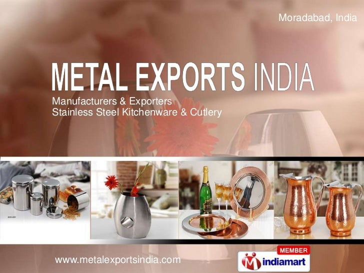 Moradabad,India<br />Manufacturers & Exporters <br />Stainless Steel Kitchenware & Cutlery <br />
