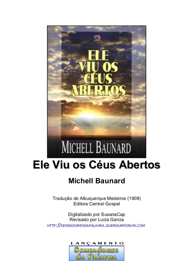Ele Viu os Céus Abertos Michell Baunard Tradução de Albuquerque Medeiros (1908) Editora Central Gospel Digitalizado por Su...