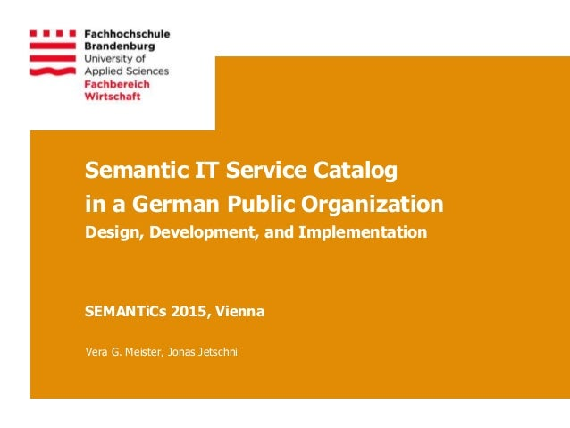 Semantic IT Service Catalog in a German Public Organization Design, Development, and Implementation SEMANTiCs 2015, Vienna...
