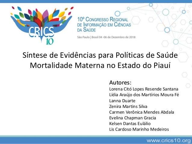 Síntese de Evidências para Políticas de Saúde Mortalidade Materna no Estado do Piauí Autores: Lorena Citó Lopes Resende Sa...