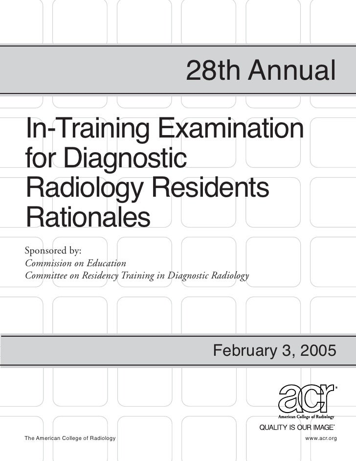 28th Annual  In-Training Examination for Diagnostic Radiology Residents Rationales Sponsored by: Commission on Education C...