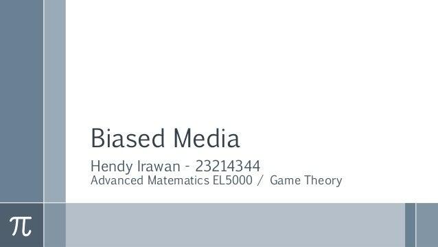 Biased Media Hendy Irawan - 23214344 Advanced Matematics EL5000 / Game Theory