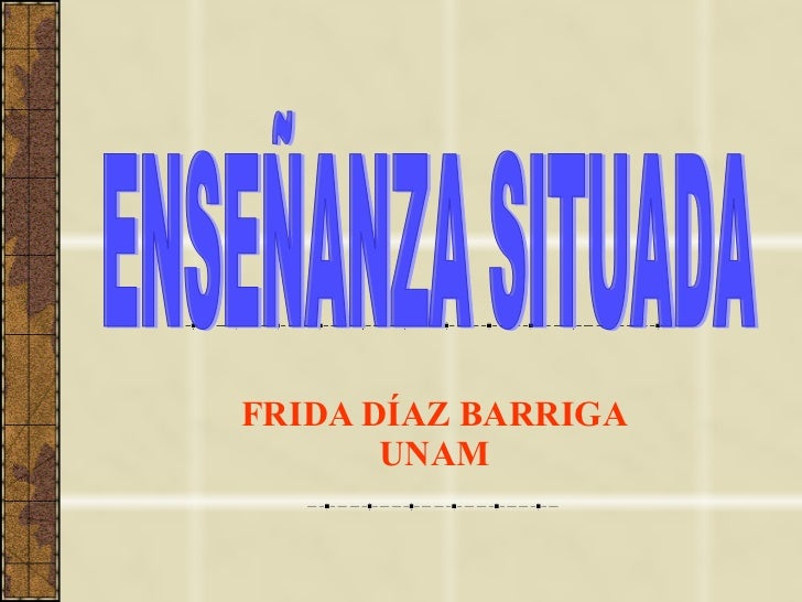FRIDA DÍAZ BARRIGA UNAM ENSEÑANZA SITUADA