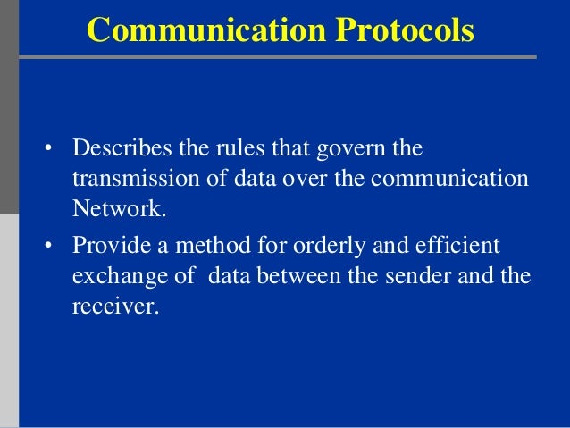 Communication Protocols• Describes the rules that govern the  transmission of data over the communication  Network.• Provi...