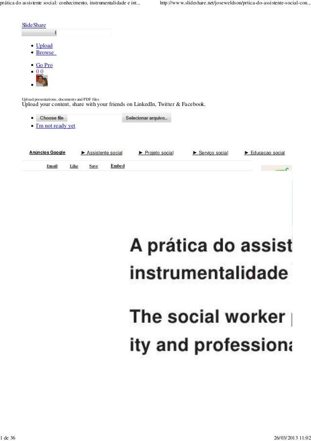 prática do assistente social: conhecimento, instrumentalidade e int...        http://www.slideshare.net/joseweldson/prtica...