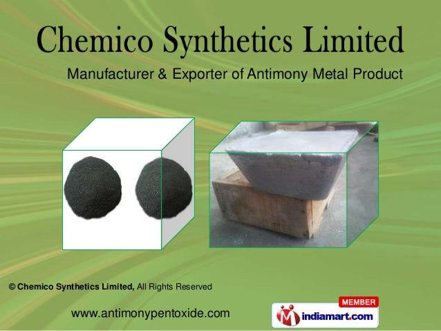 © Chemico Synthetics Limited, All Rights Reserved www.antimonypentoxide.com Manufacturer & Exporter of Antimony Metal Prod...