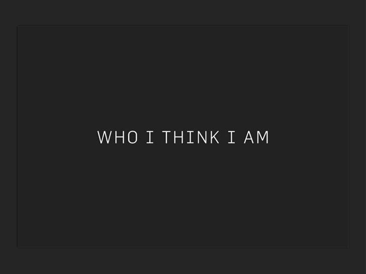 W H O I THIN K I AM