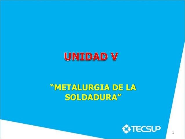 """""""METALURGIA DE LA SOLDADURA"""" 1"""